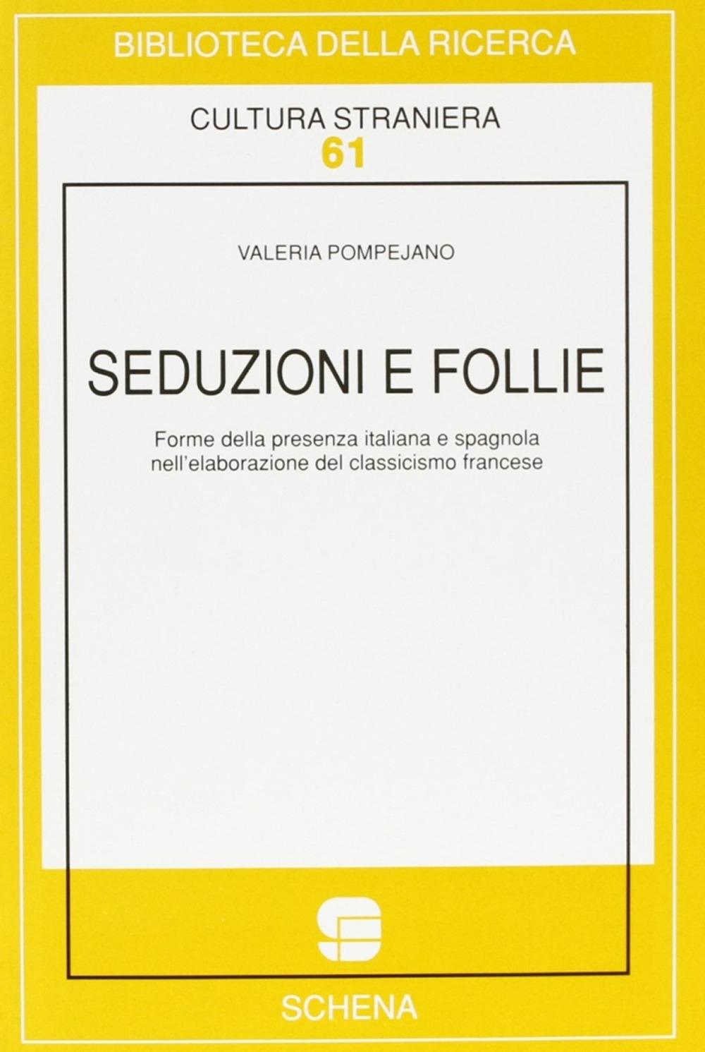 Seduzioni e follie. Forme della presenza italiana e spagnola nell'elaborazione del classicismo francese