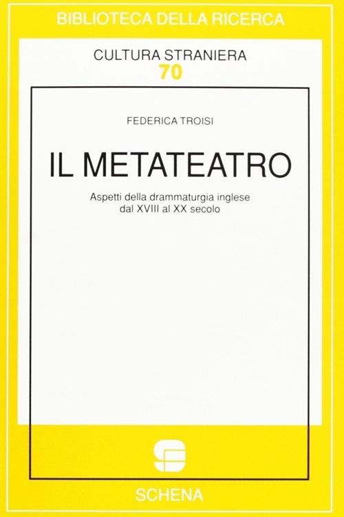 Il metateatro. Aspetti della drammaturgia inglese dal XVIII al XX secolo