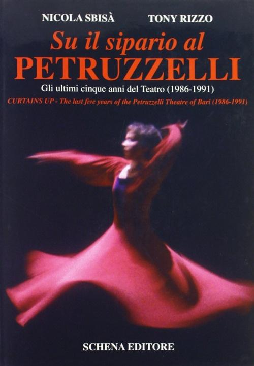 Su il sipario al Petruzzelli. Gli ultimi cinque anni del teatro (1986-1991). Curtains Up. The last five years of the Petruzzelli Theatre of bari (1986-1991).