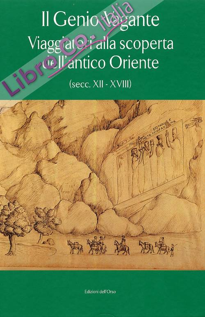 Il Genio vagante. Babilonia, Ctesifonte, Persepoli in racconti di viaggio e testimonianze dei secoli XII-XVIII