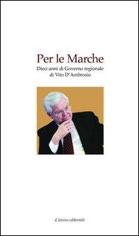 Per le Marche. Dieci anni di governo regionale di Vito D'Ambrosio