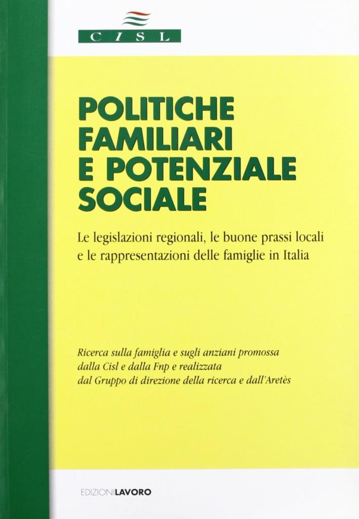 Politiche familiari e potenziale sociale. Le legislazioni regionali, le buone prassi locali e le rappresentazioni dalle famiglie in Italia. Con CD-ROM