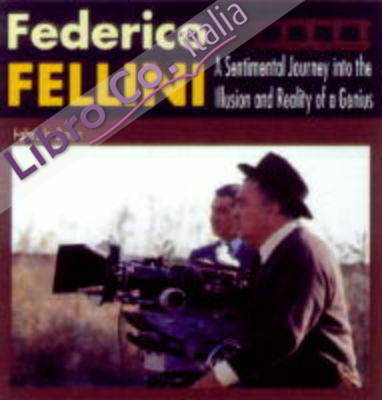 Federico Fellini. A sentimental journey into the illusion and reality of a genius