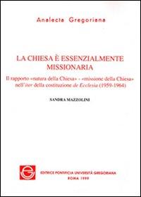La chiesa è essenzialmente missionaria. Il rapporto «Natura della Chiesa-missione della Chiesa» nell'iter della costituzione de Ecclesia (1959-1964)