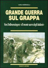 Grande guerra sul Grappa. Von Dellmensingen: il monte sacro degli italiani