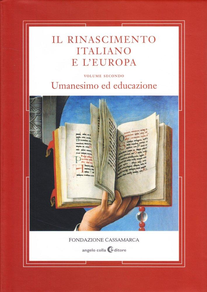 Il Rinascimento Italiano e l'Europa. Vol. II Umanesimo ed Educazione