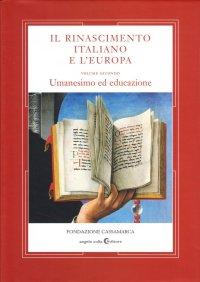 Il Rinascimento Italiano e l'Europa. Vol. II Umanesimo ed Educazione.