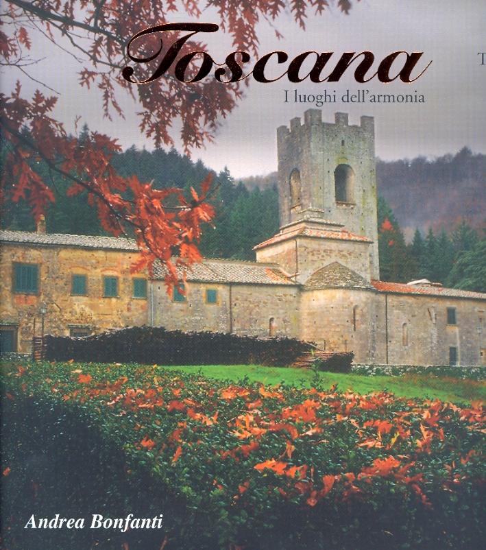 Toscana. I luoghi dell'armonia. Places of Harmony. Terres d'harmonie. Orte der Harmonie