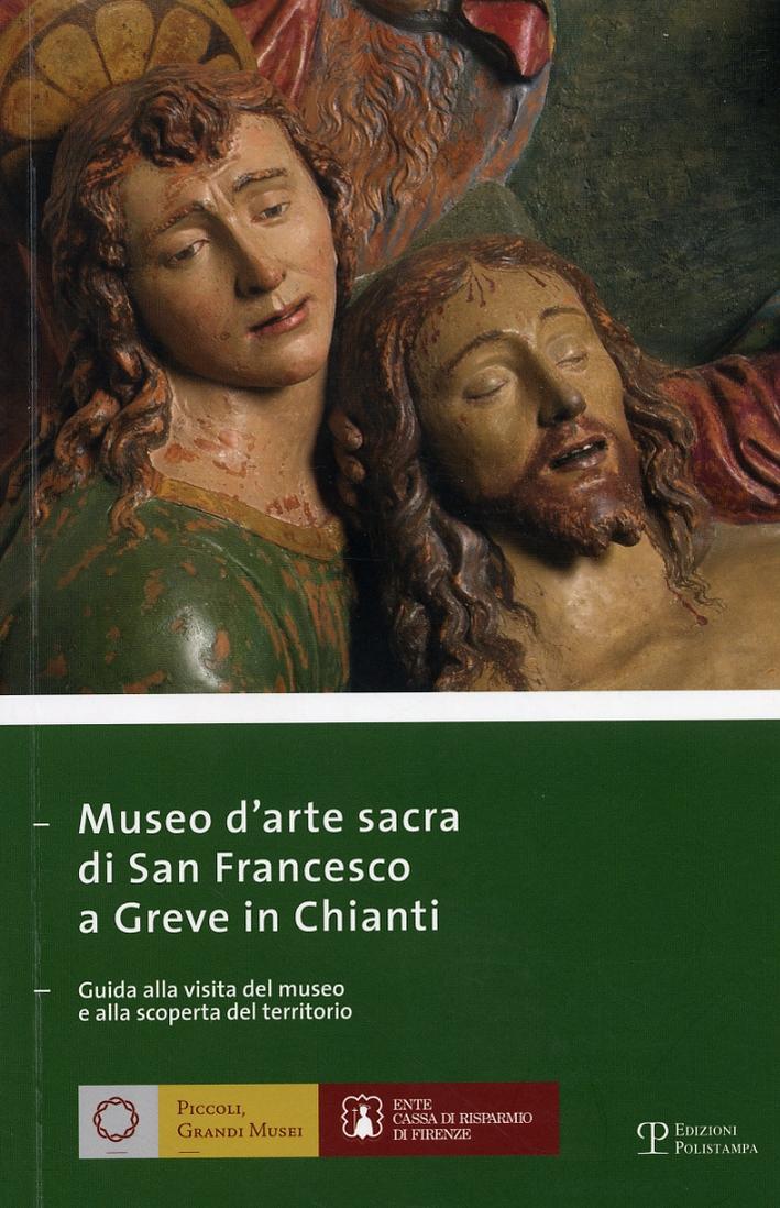 Museo d'arte sacra di San Francesco a Greve in Chianti. Guida alla visita del museo e alla scoperta del territorio