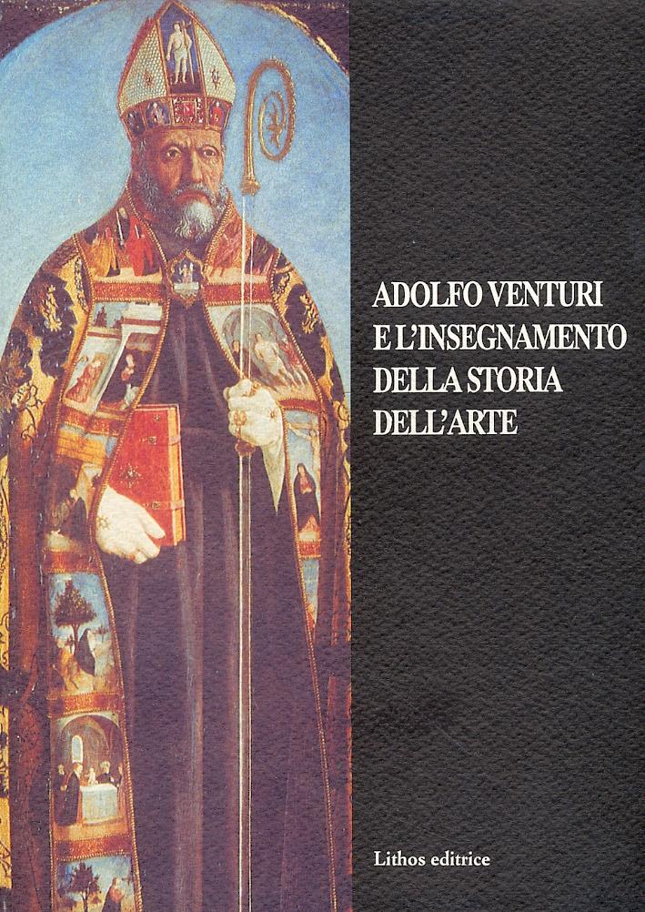 Adolfo Venturi e l'insegnamento della storia dell'arte. Atti del convegno