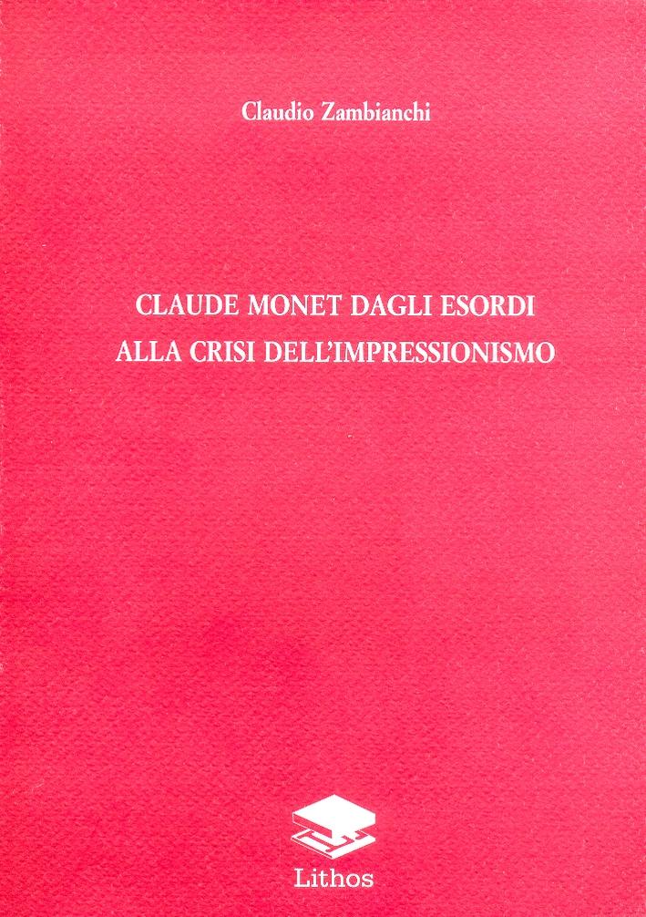 Claude Monet. Dagli esordi alla crisi dell'Impressionismo
