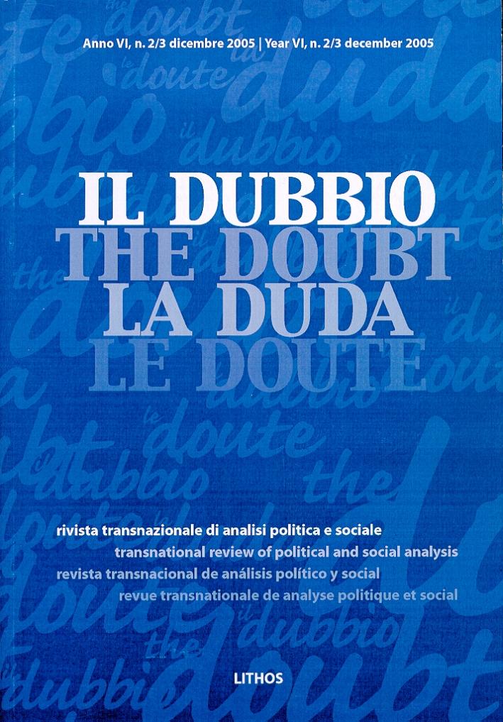 Il dubbio. Rivista transnazionale di analisi politica e sociale. Dicembre 2005. Anno VI. Vol. 2/3