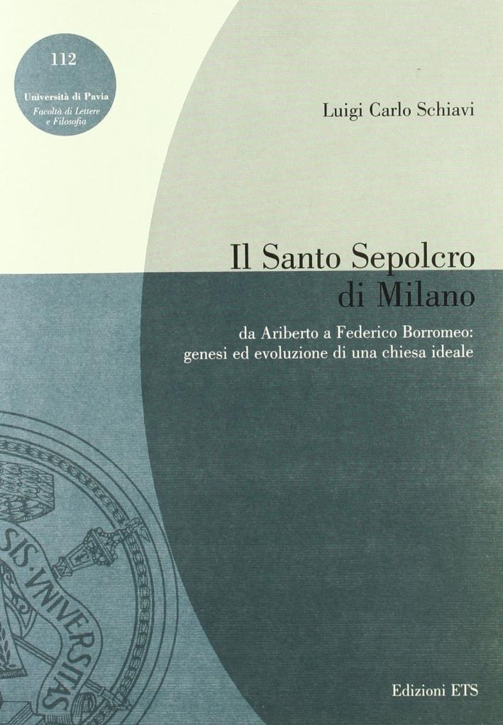 Il Santo Sepolcro di Milano. Da Ariberto a Federico Borromeo: genesi ed evoluzione di una chiesa ideale