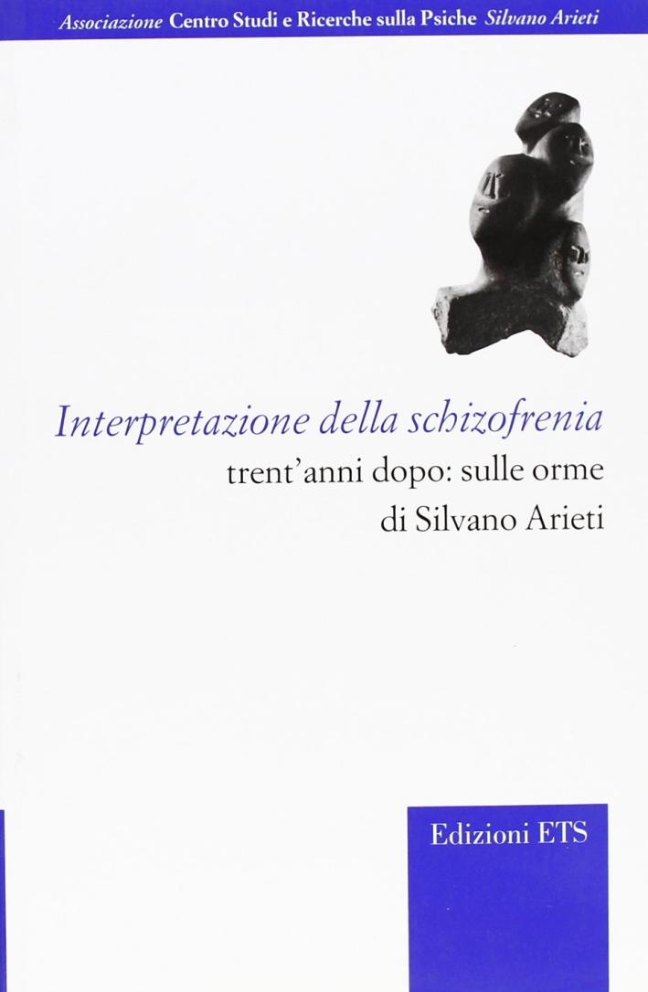 Interpretazione della schizofrenia trent'anni dopo: sulle orme di Silvano Arieti