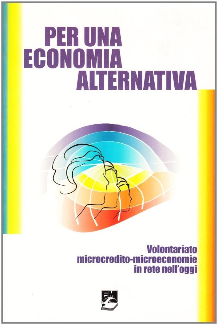 Per una economia alternativa. Volontariato, microcredito, microeconomie in rete nell'oggi