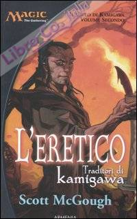 L'eretico. Traditori di Kamigawa. Il ciclo di Kamigawa. Magic the Gathering. Vol. 2