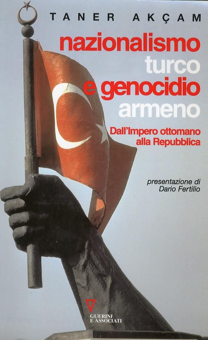 Nazionalismo turco e genocidio armeno. Dall'Impero ottomano alla Repubblica