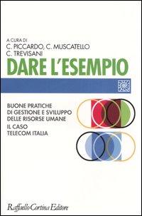 Dare l'esempio. Buone pratiche di gestione e sviluppo delle risorse umane. Il caso Telecom Italia.