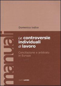 Le controversie individuali di lavoro. Conciliazione e arbitrato in Europa.