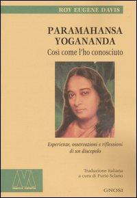 Paramahansa Yogananda: Così Come l'Ho Conosciuto. Esperienze, Osservazioni e Riflessioni di un Discepolo.