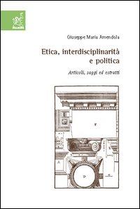 Etica, interdisciplinarità e politica. Articoli, saggi ed estratti.