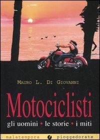 Motociclisti. Gli uomini, le storie, i miti.