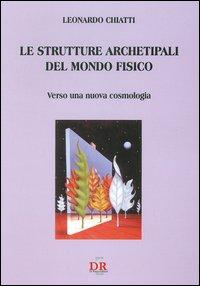 Le strutture archetipali del mondo fisico. Verso una nuova cosmologia.
