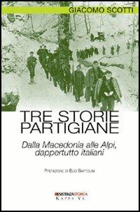 Tre storie partigiane. Dalla Macedonia alle Alpi, dappertutto italiani.