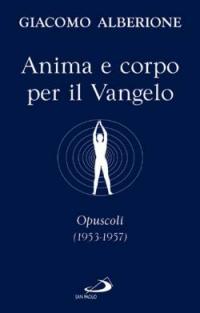 Anima e corpo per il vangelo. Opuscoli (1953-1957)