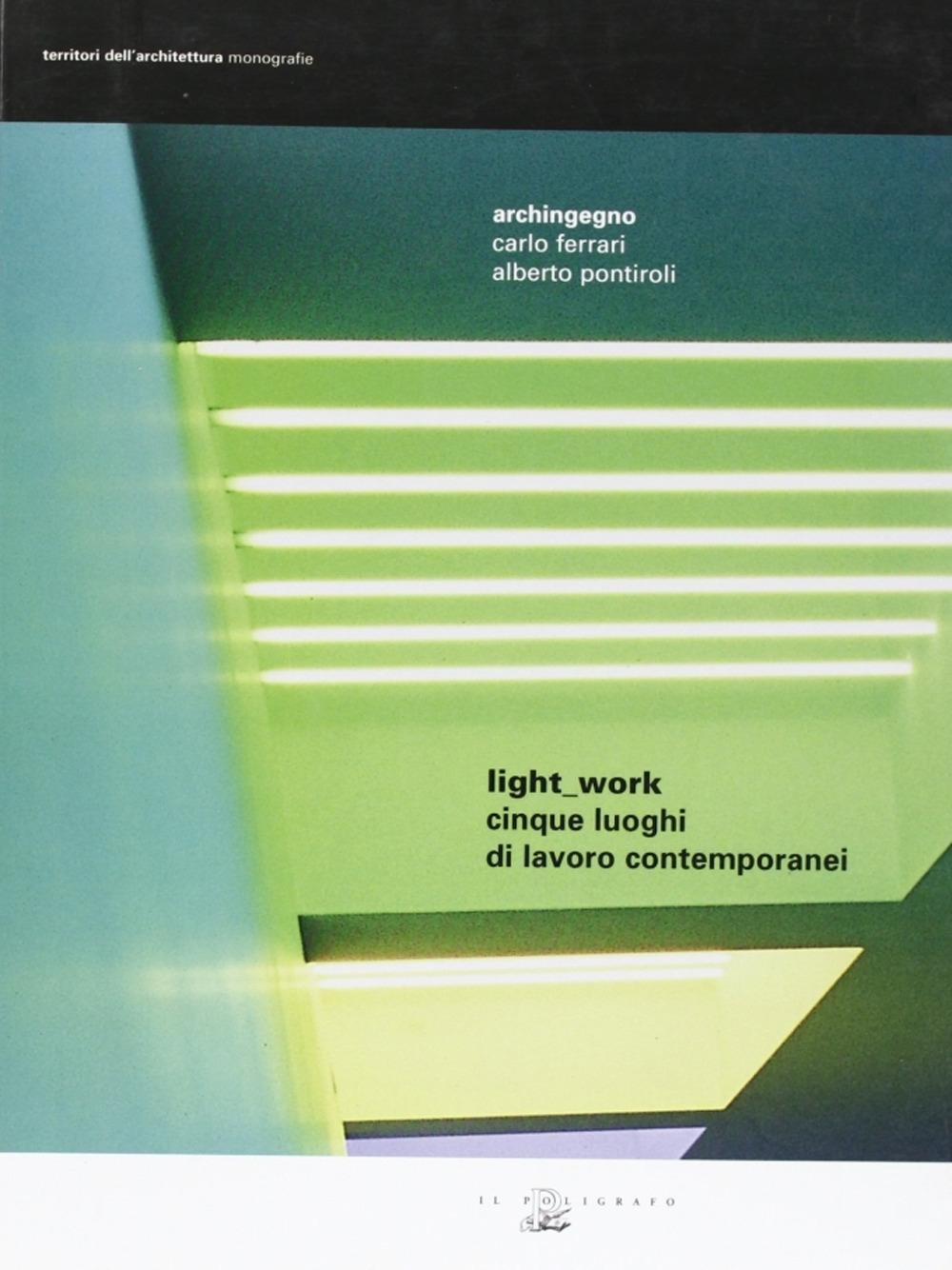 Light-Work. Cinque Luoghi di Lavoro Contemporanei. [Ed. Italiano e Inglese].