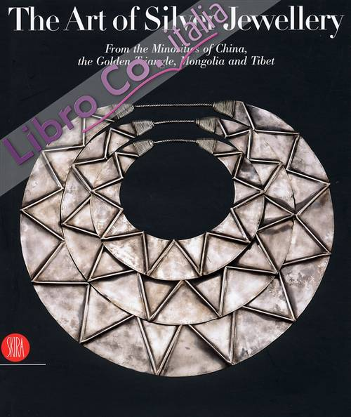 The Art of Silver Jewellery from the minorities of China, the Golden Triangle, Mongolia and Tibet. The René van der Star Collection.