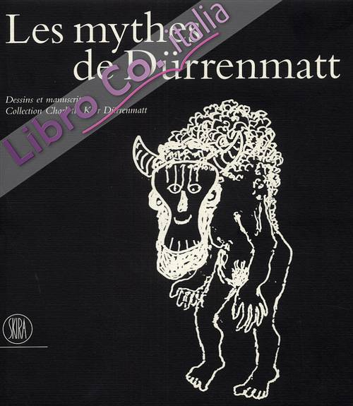 Les mythes de Dürrenmatt. Dessins et manuscrits. Collection Charlotte Kerr Dürrenmatt