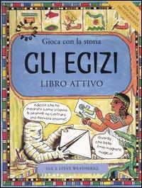 Gli egizi. Gioca con la storia. Libro attivo