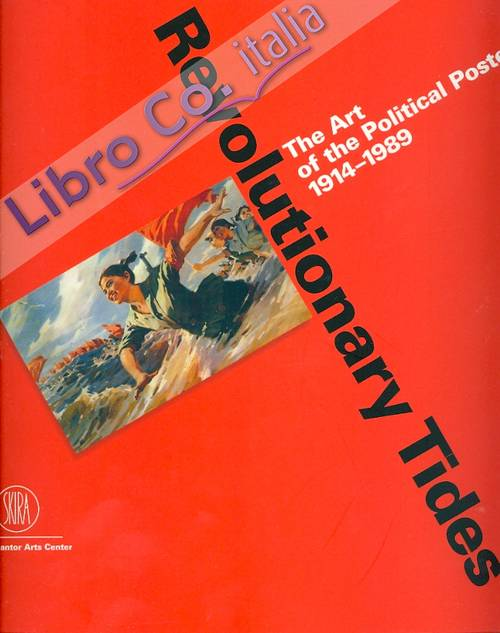 Revolutionary Tides. The Art of the Political Poster 1914-1989