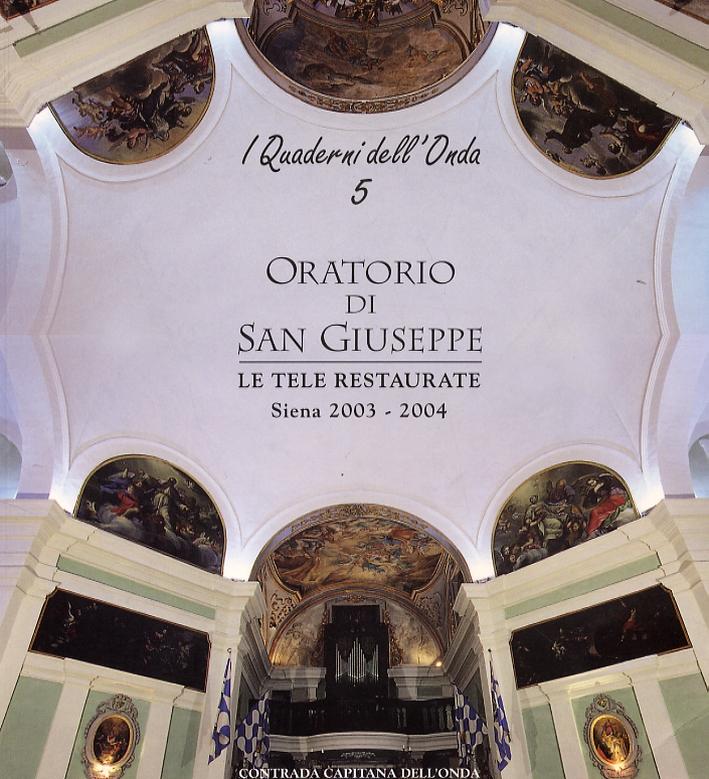 Oratorio di San Giuseppe. Le tele restaurate. Siena 2003-2004