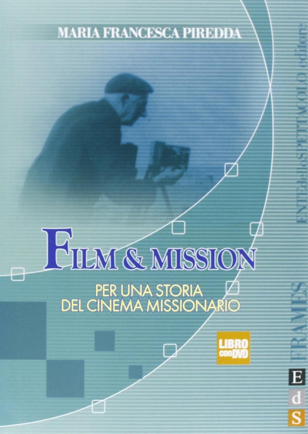 Film & mission. Per una storia del cinema missionario. Con DVD