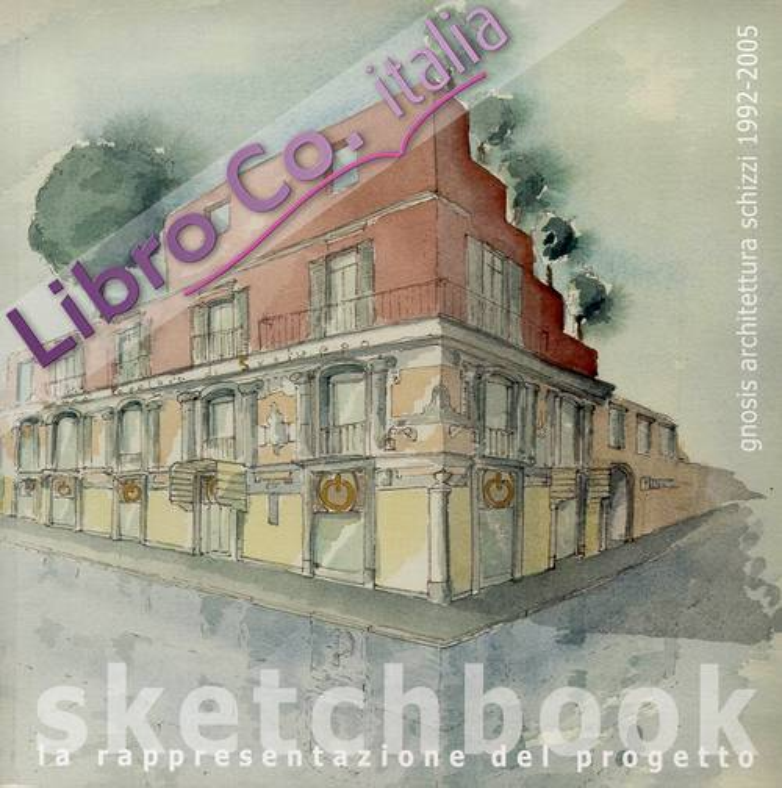Gnosis architettura. Schizzi 1992-2005