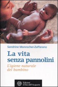 La Vita Senza Pannolini. L'Igiene Naturale del Bambino