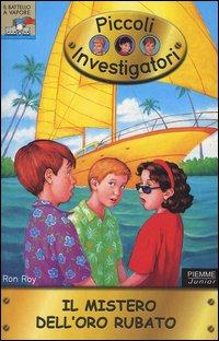 Il Mistero dell'Oro Rubato. Piccoli Investigatori. Vol. 15.