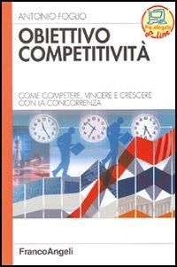 Obiettivo competitività. Come competere, vincere e crescere con la concorrenza