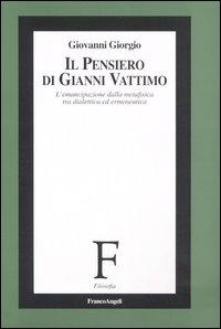 Il pensiero di Gianni Vattimo. L'emancipazione della metafisica tra dialettica ed ermeneutica