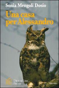 Una casa per Alessandro. Un fantasma, un gufo e uno scoiattolo protagonisti di fantastiche avventure