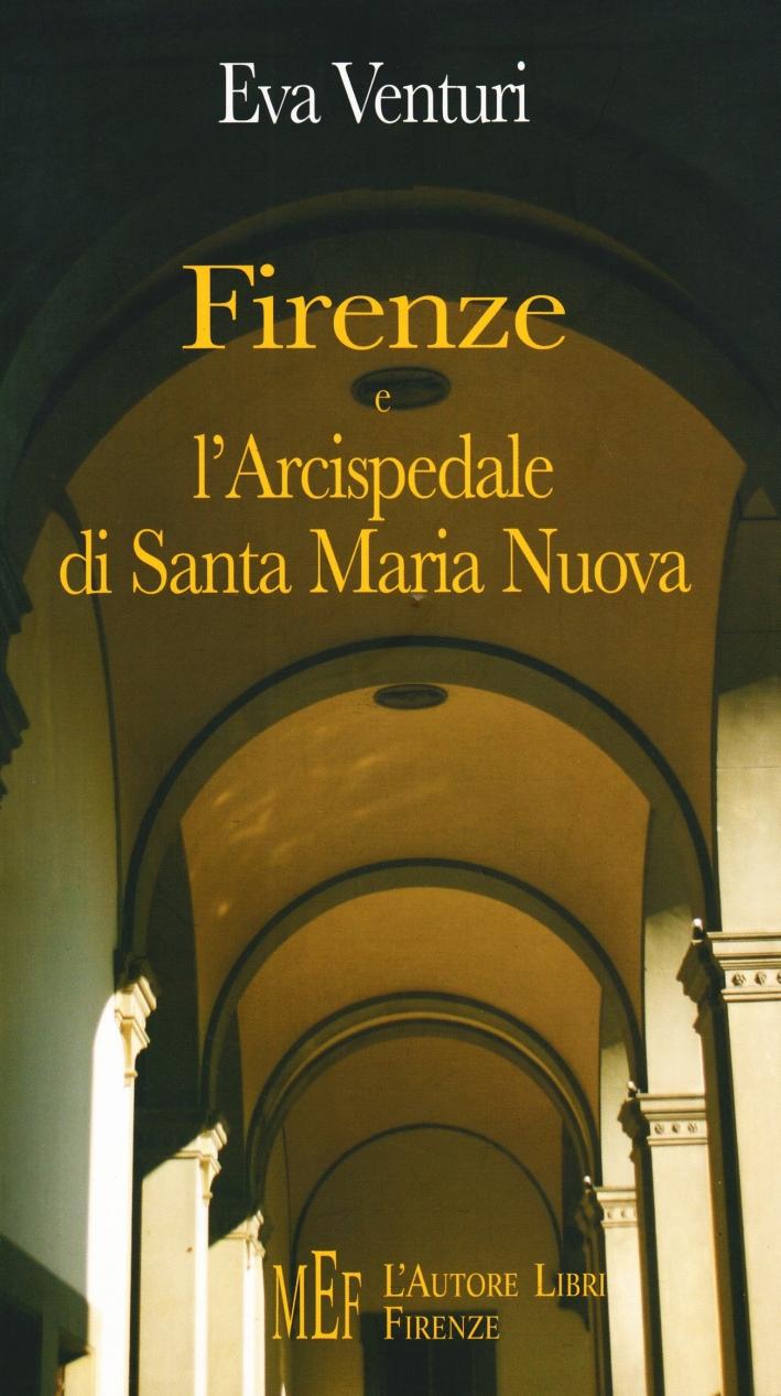 Firenze e l'Arcispedale di Santa Maria Nuova. Storia di uno dei più antichi istituti sanitari d'Europa