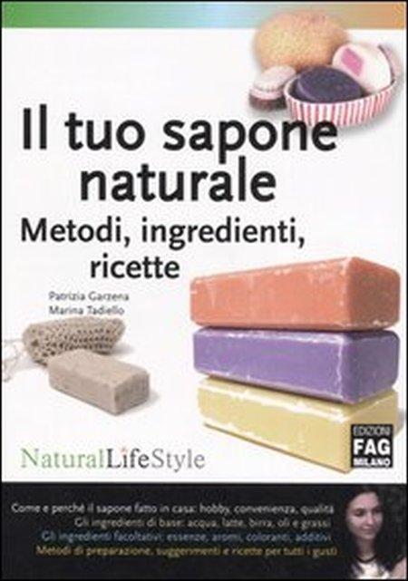 Il tuo sapone naturale. Metodi, ingredienti, ricette