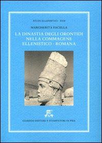 Studi Ellenistici XVII. La dinastia degli Orontidi nella Commagene ellenistico-romana. [Edizione Rilegata]