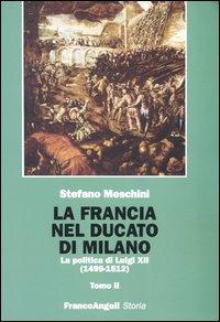 La Francia nel Ducato di Milano. La politica di Luigi XII (1499-1512)