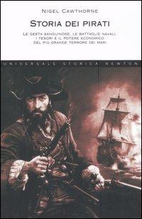 Storia dei pirati. Le gesta sanguinose, le battaglie navali, i tesori e il potere economico del più grande terrore dei mari