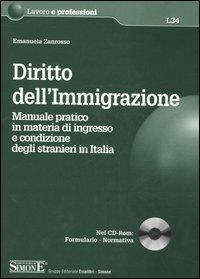 Diritto dell'immigrazione. Manuale pratico in materia di ingresso e condizione degli stranieri in Italia. Con CD-ROM