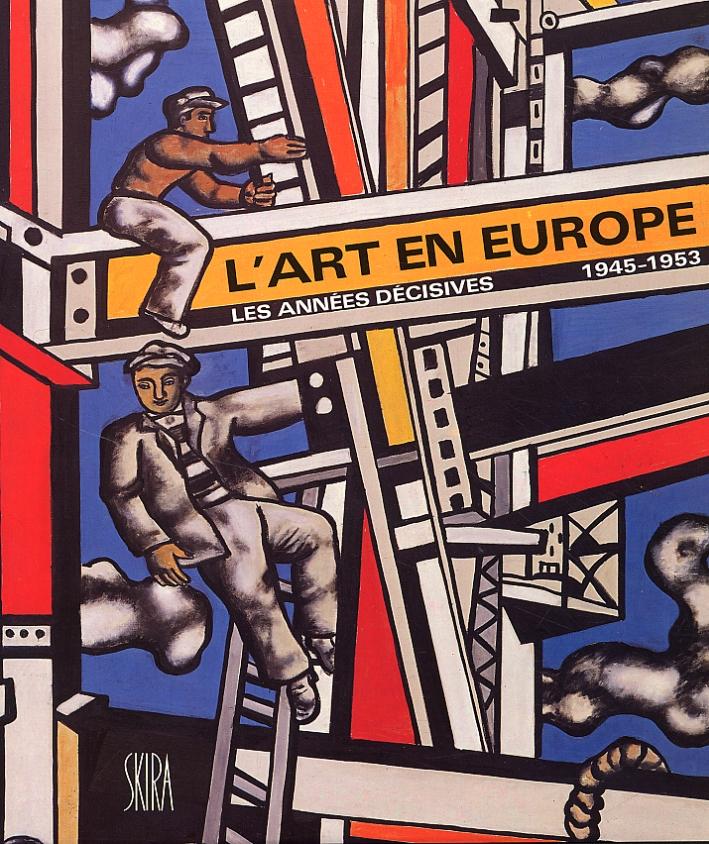 L'Art en Europe. Les années décisives. 1945-1953