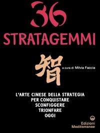 Trentasei Stratagemmi. L'Arte Cinese della Strategia per Conquistare, Sconfiggere, Trionfare Oggi